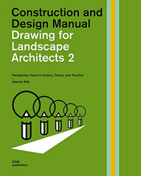 Drawing for landscape architects. Construction and design manual. Vol. 2 - Wilk Sabrina - wuz.it