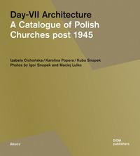 Day-VII architecture. A catalogue of Polish churches post 1945. Ediz. illustrata - Cichonska Izabela Popera Karolina Snopek Kuba - wuz.it