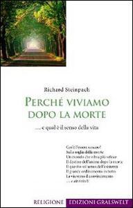 Perché viviamo dopo la morte... e qual è il senso della vita - Richard Steinpach - copertina