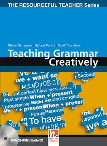 Teaching grammar creatively. Con CD-ROM. Con CD-ROM - Herbert Puchta,Scott Thornbury,Günter Gerngross - copertina
