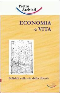 Economia e vita. Solidali sulla via della libertà - Pietro Archiati - copertina