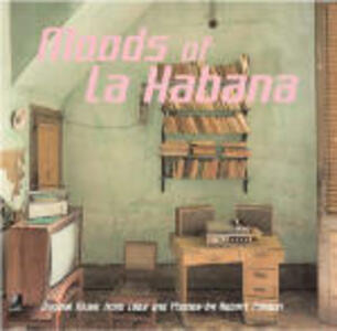 Moods of La Habana. Original music from Cuba and photos. Ediz. illustrata. Con 4 CD Audio - Robert Polidori - copertina