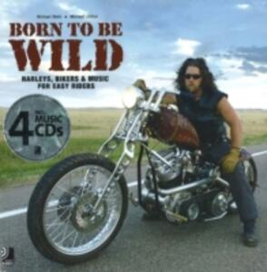 Born to be wild. Harleys, bikers and music for easy riders. Con 4 CD Audio