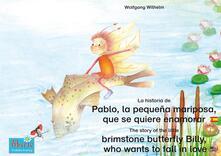 La historia de Pablo, la pequeña mariposa, que se quiere enamorar. Español-Inglés. / The story of the little brimstone butterfly Billy, who wants to fall in love. Spanish-English.