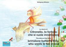 La storia di Citronello, la farfalla che si vuole innamorare. Italiano-Inglese. / The story of the little brimstone butterfly Billy, who wants to fall in love. Italian-English.