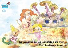 La pandilla de los caballitos de mar. Español-Inglés. / The Seahorse Gang. Spanish-English.