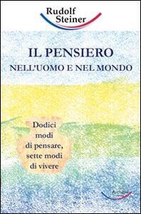 Il pensiero nell'uomo e nel mondo. Dodici modi di pensare, sette modi di vivere - Rudolf Steiner - copertina