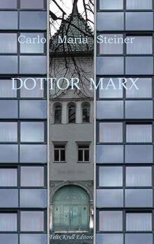 Dottor Marx. Storia di un umanista alle soglie del diluvio digitale - Carlo Maria Steiner - copertina