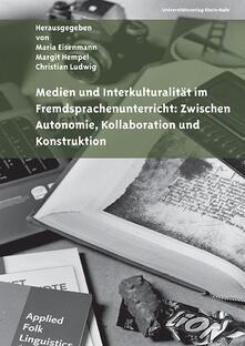 Medien und Interkulturalität im Fremdsprachenunterricht: Zwischen Autonomie, Kollaboration und Konstruktion