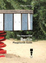 The Impossible Berlin. Playgrounds Guide