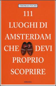 111 luoghi di Amsterdam che devi proprio scoprire - Thomas Fuchs - copertina