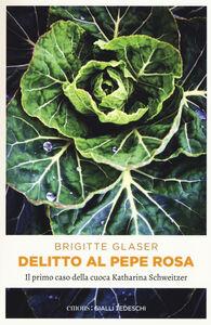 Libro Delitto al pepe rosa. Il primo caso della cuoca Katharina Schweitzer Brigitte Glaser