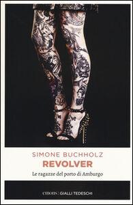 Libro Revolver. Le ragazze del porto di Amburgo Simone Buchholz