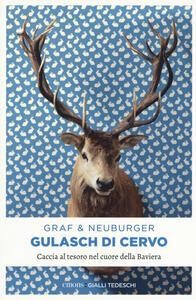 Gulasch di cervo. Caccia al tesoro nel cuore della Baviera - Lisa Graf,Ottmar Neuburger - copertina