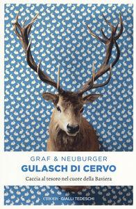 Libro Gulasch di cervo. Caccia al tesoro nel cuore della Baviera Lisa Graf , Ottmar Neuburger