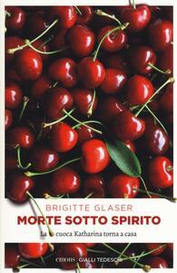 Morte sotto spirito. La cuoca Katharina torna a casa - Brigitte Glaser - copertina