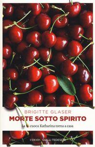 Foto Cover di Morte sotto spirito. La cuoca Katharina torna a casa, Libro di Brigitte Glaser, edito da Emons Edizioni