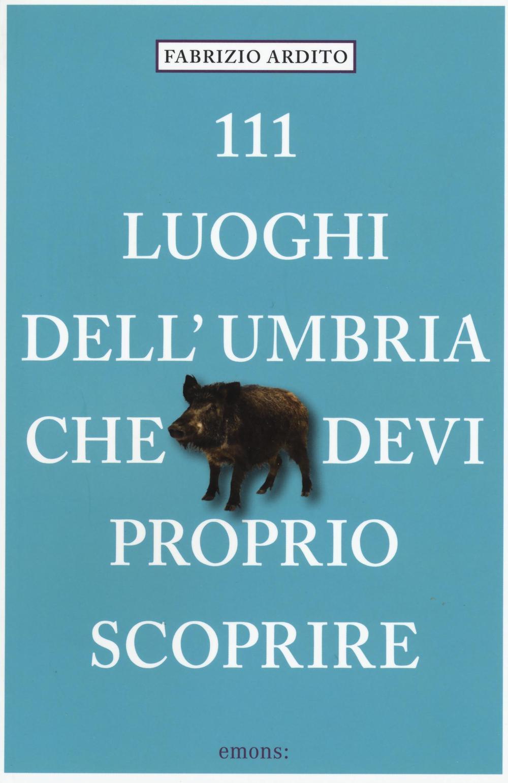 111 luoghi dell'Umbria che ...