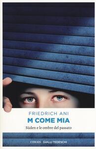 M come Mia. Süden e le ombre del passato - Friedrich Ani - copertina