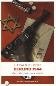 Libro Berlino 1944. Caccia all'assassino tra le macerie Harald Gilbers