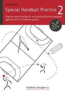 Special Handball Practice 2 - Step-by-step training of successful offense strategies against the 6-0 defense system