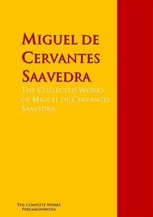 The Collected Works of Miguel de Cervantes Saavedra