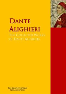 The Collected Works of Dante Alighieri