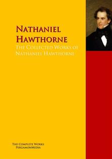 The Collected Works of Nathaniel Hawthorne