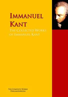 The Collected Works of Immanuel Kant
