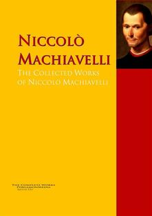 The Collected Works of Niccolò Machiavelli