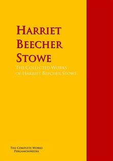 The Collected Works of Harriet Beecher Stowe