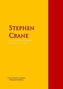 The Collected Works of Stephen Crane