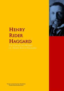 The Collected Works of Henry Rider Haggard