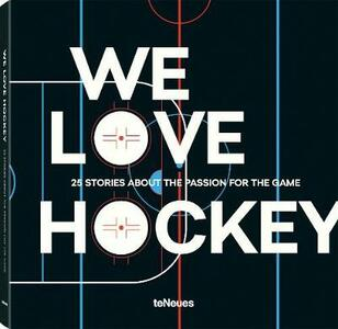 We love hockey. 25 stories about the passion for the game. Ediz. inglese, tedesca e russa - copertina