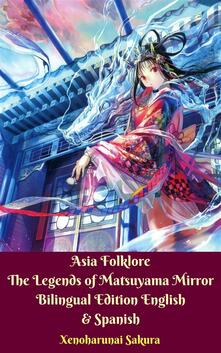 Asia Folklore The Legends of Matsuyama Mirror Bilingual Edition English & Spanish