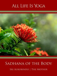 All Life Is Yoga: Sadhana of the Body