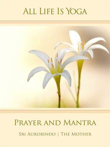 All Life Is Yoga: Prayer and Mantra