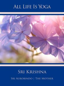 All Life Is Yoga: Sri Krishna