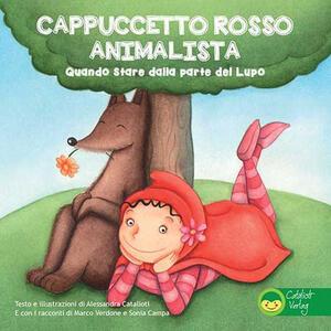 Cappuccetto Rosso animalista. Quando stare dalla parte del lupo - Alessandra Catalioti,Marco Verdone,Sonia Campa - copertina