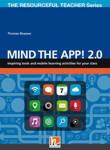 Mind the App! 2.0. Inspiring tolls and mobile learning activities for your class. The resourceful teacher series - Thomas Strasser - copertina