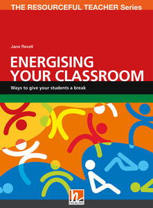 Energising your classroom. Ways to give your students a break. The resourceful teacher series - Jane Revell - copertina