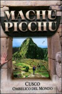 Macchu Picchu. Cusco. Ombelico del mondo - copertina