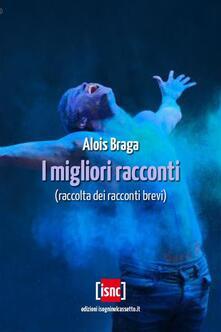 I migliori racconti - Alois Braga - ebook