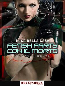 Fetish party con il morto - Luca Della Casa - ebook