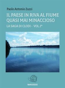Il paese in riva al fiume quasi mai minaccioso. La saga di Clodi. Vol. 1 - Paolo Antonio Zuzzi - ebook