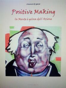 Positive making. La mente è gelosa dell'azione - Vincenzo Di Spazio - ebook