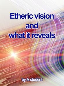 Etheric vision and what it reveals