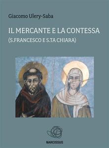 Il mercante e la contessa (s. Francesco e s. ta Chiara) - Giacomo Ulery Saba - ebook