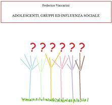 Adolescenti, gruppi ed influenza sociale - Federico Vaccarini - ebook