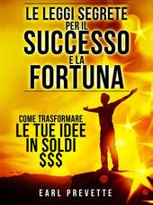 Le leggi segrete per il successo e la fortuna. Come trasformare le tue idee in soldi $$$